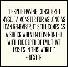 Dexter a monster Dexter Quotes, Showtime Tv, Evil World, Dexter Morgan, Slice Of Life, I Can Relate, Best Tv Shows, Serial Killers, Meaningful Quotes