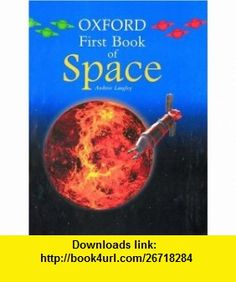 Oxford First Book of Space (9780195216868) Andrew Langley , ISBN-10: 0195216865  , ISBN-13: 978-0195216868 ,  , tutorials , pdf , ebook , torrent , downloads , rapidshare , filesonic , hotfile , megaupload , fileserve