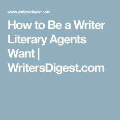 How to Be a Writer Literary Agents Want | WritersDigest.com