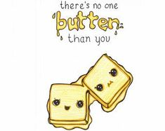 Happy Birthday Sign Discover Butter Than You Funny Food Puns, Punny Puns, Cute Puns, Food Humor, Funny Sarcasm, Puns Hilarious, Funny Cards, Cute Cards, Funny Doodles