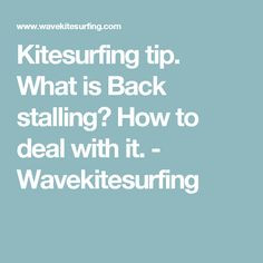 Kitesurfing tip. What is Back stalling? How to deal with it. - Wavekitesurfing