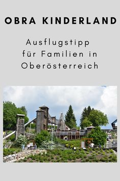 Obra Kinderland – Excursion tip for families in Upper Austria – My Store Salzburg, Foodie Travel, Time Travel, Austria, Family Travel, Places To See, Road Trip, Around The Worlds, Hiking