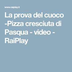 La prova del cuoco -Pizza cresciuta di Pasqua - video - RaiPlay