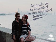 Quando eu te encontrei eu me encontrei também. #mensagenscomamor #amor #casais #relacionamentos #frases