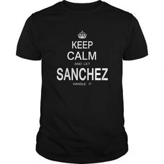 Cool Name Shirts Sanchez Shirts Keep Calm name T Shirt Hoodie Shirt VNeck Shirt Sweat Shirt Youth Tee for Girl and Men and Family T-Shirts