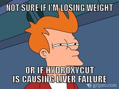 Check out this GripeO Memes #meme via @gripeo  Submit complaints and create your own MEMEs at: www.gripeo.com #Hydroxycut