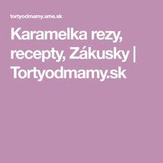 Karamelka rezy, recepty, Zákusky | Tortyodmamy.sk