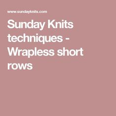 Sunday Knits techniques - Wrapless short rows