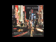 Eric Alexander - Night Life in Tokyo  Year: 2002    First off, while its title might suggest otherwise, this is not a live album; the CD takes its name from a piece by Eric Alexander's pianist, the veteran Harold Mabern. This is a fitting gesture, as Mabern is a key to this session's many pleasures and has been a mentor to Alexander during the saxo...