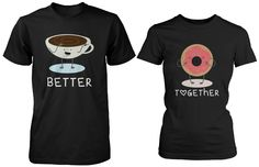 Cute Matching Couple Shirts - Coffee and Donut Better Together - His & Hers Gift