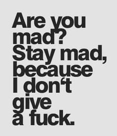 because I no longer care!so tired of walking on egg shells. Bitch Quotes, Sassy Quotes, Badass Quotes, Sarcastic Quotes, True Quotes, Motivational Quotes, Funny Quotes, Inspirational Quotes, Deep Quotes