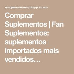Comprar Suplementos | Fan Suplementos: suplementos importados mais vendidos…