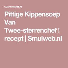 Pittige Kippensoep Van Twee-sterrenchef ! recept   Smulweb.nl