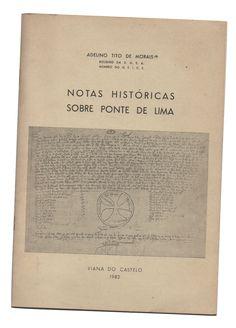Notas Históricas sobre Ponte de Lima, Adelino Tito de Morais Viana do Castelo, 1982, 27 pp., br; Preço: € 6,00
