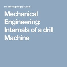 Mechanical Engineering: Internals of a drill Machine