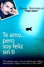 Te amo... pero soy feliz sin ti. Jaime Jaramillo, personaje colombiano, creador de consciencia recomendado por una amiga
