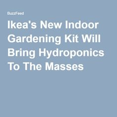 Ikea's New Indoor Gardening Kit Will Bring Hydroponics To The Masses