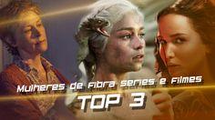 Top 3 - Mulheres de fibra em series e filmes