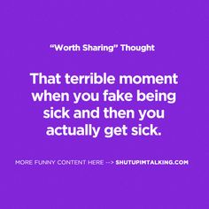 Fake Sick Can Lead To Really Sick http://www.shutupimtalking.com/fake-sick-can-lead-to-really-sick/