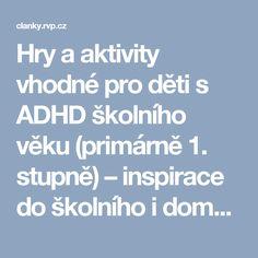 Hry a aktivity vhodné pro děti s ADHD školního věku (primárně 1. stupně) – inspirace do školního i domácího prostředí - 4. část Add Adhd, Aktiv, Education, Kids, School, Ideas, Autism, Children, Boys