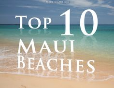 Top 10 Maui Beaches! I have been to 3 of these so now I just need to go back to Maui and never leave