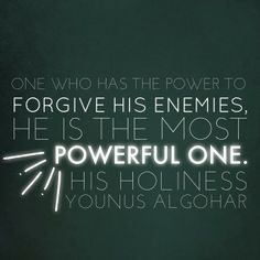 The Official MFI® Blog Quote of the Day: 'One who has the power to forgive his enemies, he is the most powerful one.' - His Holiness Younus AlGohar