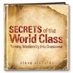 Secrets of the World Class: Turning Mediocrity into Greatness #inspirationalbook by Steve Siebold http://www.simpletruths.com/inspirational-books/secrets-of-the-world-class.html