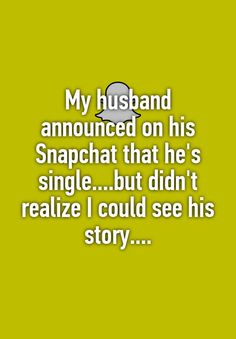 """My husband announced on his Snapchat that he's single....but didn't realize I could see his story...."""