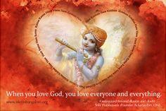 When you love God, you love everyone and everything. - Srila Prabhupada