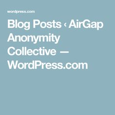 Blog Posts ‹ AirGap Anonymity Collective — WordPress.com