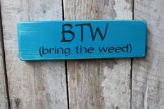 Primitive Wood Sign BTW Bring The Weed Hippie Weed Funny Sign Bar Decor Stage Decor Patio Deck Porch Decor Man Cave She Cave 420 wood sign by FoothillPrimitives on Etsy Primitive Wood Signs, Wooden Signs, Primitive Crafts, Primitive Christmas, Country Christmas, Christmas Christmas, Weed Humor, Weed Funny, Dog Humor
