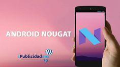 Lo bueno, lo malo y las Novedades del Android Nougat en el Samsung Galaxy S7