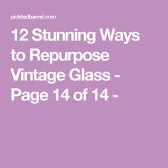 12 Stunning Ways to Repurpose Vintage Glass - Page 14 of 14 -