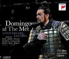 Domingo at The Met  Anniversary Edition    Arias by Verdi, Bellini, Puccini, Giordano, Leoncavallo, Berlioz, Bizet, Wagner    Sony, 2013