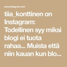 """tiia_konttinen on Instagram: Todellinen syy miksi blogi ei tuota rahaa... Muista että niin kauan kun blogi on sinulle vain harrastus tai asia jota teet """"jos on aikaa""""… Teet, Youtube, Instagram, Youtubers, Youtube Movies"""