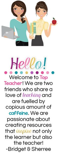 Welcome to Top Teacher! We are two friends who share a love of teaching and are fuelled by copious amount of caffeine. We are passionate about creating resources that inspire not only the learner but also the teacher! - Bridget & Sherree
