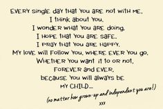 Found this on the Net, but it says it all for me! It's so soppy, it'll drive my very grown-up son crazy!