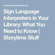 Sign Language Interpreters in Your Library: What You Need to Know | Storytime Stuff