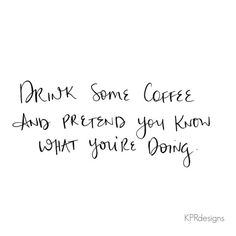 Drinks some coffee and pretend...