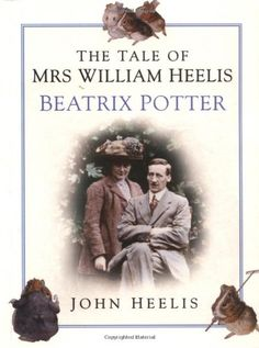 The Tale of Mrs William Heelis: Beatrix Potter by John Heelis, great-nephew of William.