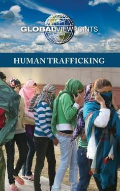 Human Trafficking, Edited by Margaret Haerens. A good introductory text that touches on a number of examples of trafficking and modern-day slavery throughout the world. Appropriate for ages fourteen through seventeen. Human Trafficking, Anti Social, Domestic Violence, Social Work, Nonfiction Books, Seventeen, Psychology, Reading, Number