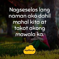 Tagalog Love Quotes - Nagseselos lang naman ako dahil mahal kita at takot akong mawala ka. tagalog love quotes, tagalog love quotes for him, tagalog love quotes for her, kilig quotes tagalog, inspirational tagalog love quotes Love Quotes For Her, Quotes For Him, Filipino, Love Qutoes, Mahal Kita, Tagalog Love Quotes, Hugot Lines, Line Love, English Translation