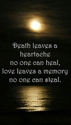 GRIEF, 'Death leaves a heartache no one can heal. Love leaves a memory no one can steal. Loss Quotes, Me Quotes, Sympathy Quotes For Loss, Sympathy Verses, Alive Quotes, 2017 Quotes, Friend Quotes, Family Quotes, Grieving Quotes