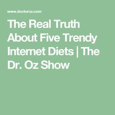 The Real Truth About Five Trendy Internet Diets  | The Dr. Oz Show