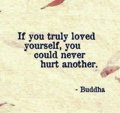 if you truly loved yourself - LOVE QUOTES