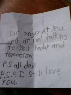 Note from kid.  I'm angry at you and not talking to you today and tomorrow. PS all day. PSS I still love you