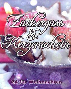 Zuckerguss und Kerzenschein weihnachtsanthologie 24 Autoren für einen guten zweck