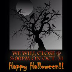 Heads up guys and ghouls!  We will close at 5:00 pm on Monday to celebrate Halloween!!