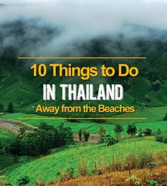 10 Things to Do in Thailand Away from the Beaches