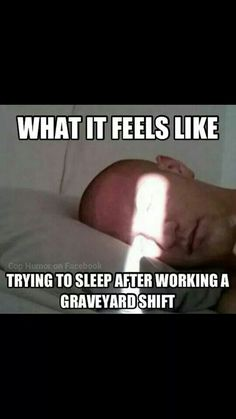 Here's a little Graveyard Shift Humor! LOL If you can relate then it's definitely time for you to invest in some Blackout EZ Window Covers so that you can sleep in a totally dark bedroom. Begin your work shift well rested! Night Shift Problems, Night Shift Humor, Night Shift Nurse, Medical Humor, Nurse Humor, Police Humor, Police Officer, Nurse Quotes, Funny Quotes
